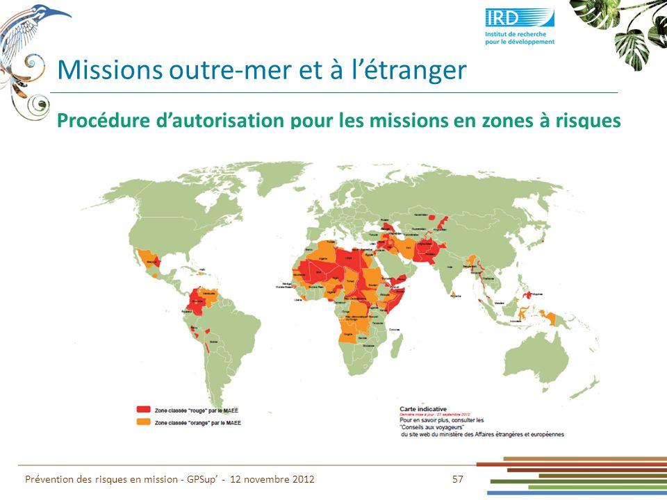57 Prévention des risques en mission - GPSup - 12 novembre 2012 Procédure dautorisation pour les missions en zones à risques Missions outre-mer et à l