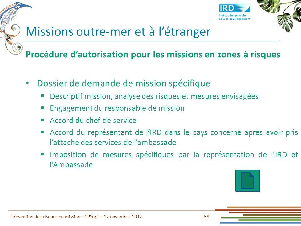 58 Prévention des risques en mission - GPSup - 12 novembre 2012 Procédure dautorisation pour les missions en zones à risques Dossier de demande de mis