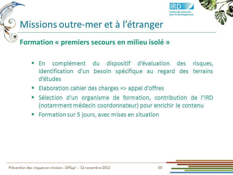 59 Prévention des risques en mission - GPSup - 12 novembre 2012 Formation « premiers secours en milieu isolé » En complément du dispositif dévaluation