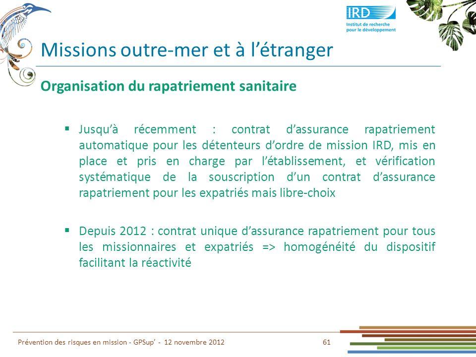61 Prévention des risques en mission - GPSup - 12 novembre 2012 Organisation du rapatriement sanitaire Jusquà récemment : contrat dassurance rapatriem