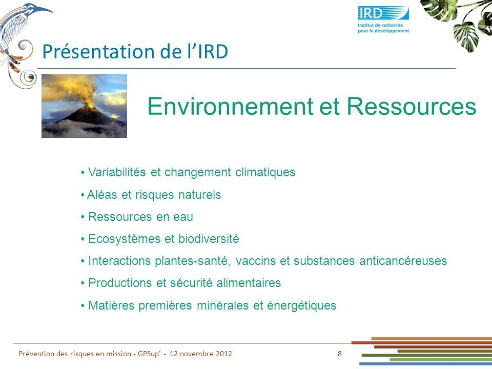 Présentation de lIRD 9 Prévention des risques en mission - GPSup - 12 novembre 2012 Sociétés Développement et gouvernance Vulnérabilités, inégalités et croissance Frontières et dynamiques sociales et spatiales