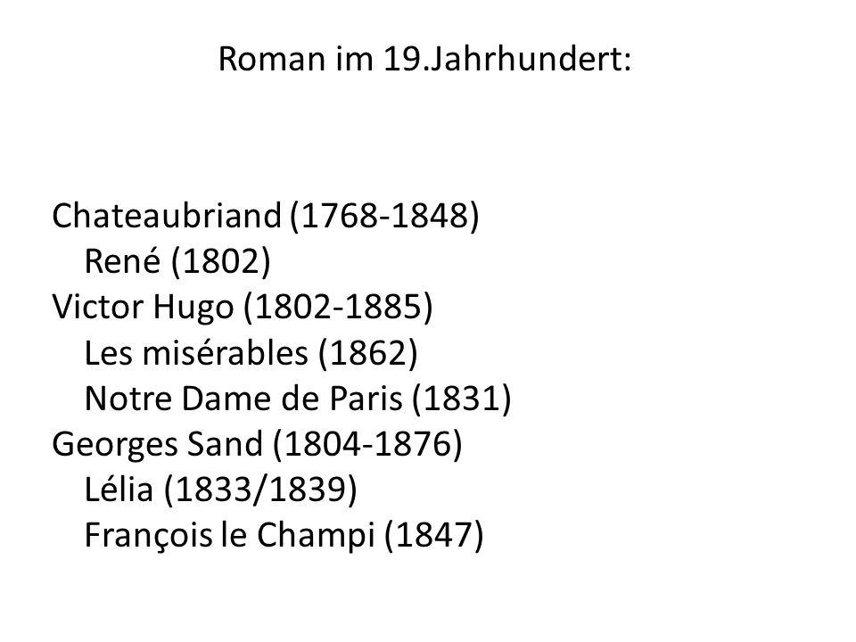 Roman im 19.Jahrhundert: Chateaubriand (1768-1848) René (1802) Victor Hugo (1802-1885) Les misérables (1862) Notre Dame de Paris (1831) Georges Sand (1804-1876) Lélia (1833/1839) François le Champi (1847)