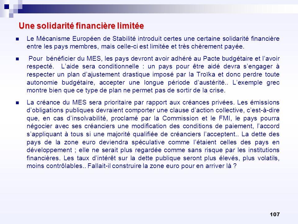 107 Une solidarité financière limitée Le Mécanisme Européen de Stabilité introduit certes une certaine solidarité financière entre les pays membres, m