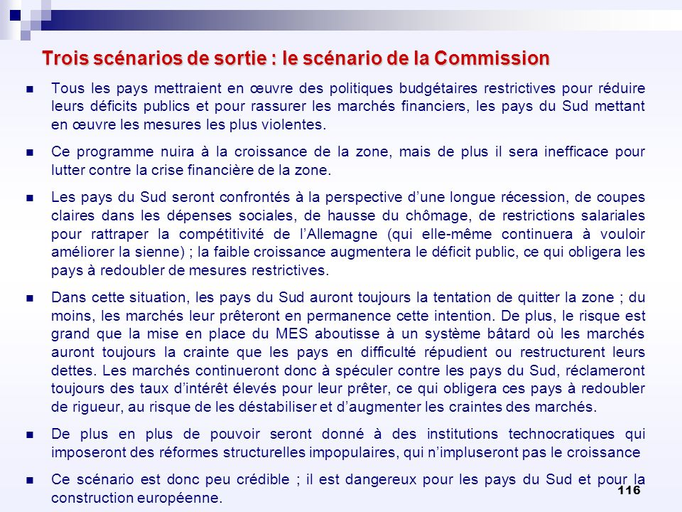 116 Trois scénarios de sortie : le scénario de la Commission Tous les pays mettraient en œuvre des politiques budgétaires restrictives pour réduire le