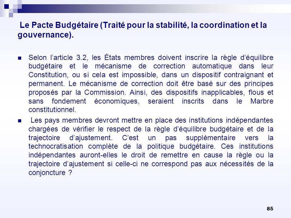 85 Le Pacte Budgétaire (Traité pour la stabilité, la coordination et la gouvernance). Selon larticle 3.2, les États membres doivent inscrire la règle
