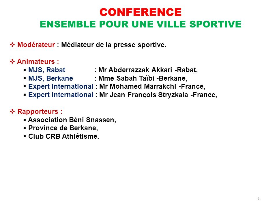 5 Modérateur : Médiateur de la presse sportive. Animateurs : MJS, Rabat : Mr Abderrazzak Akkari -Rabat, MJS, Berkane : Mme Sabah Taïbi -Berkane, Exper