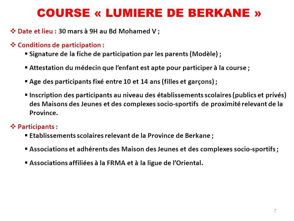 7 COURSE « LUMIERE DE BERKANE » Date et lieu : 30 mars à 9H au Bd Mohamed V ; Conditions de participation : Signature de la fiche de participation par