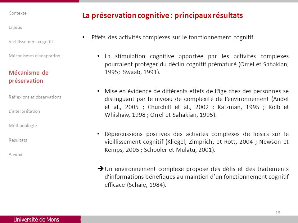La préservation cognitive : principaux résultats Effets des activités complexes sur le fonctionnement cognitif La stimulation cognitive apportée par l
