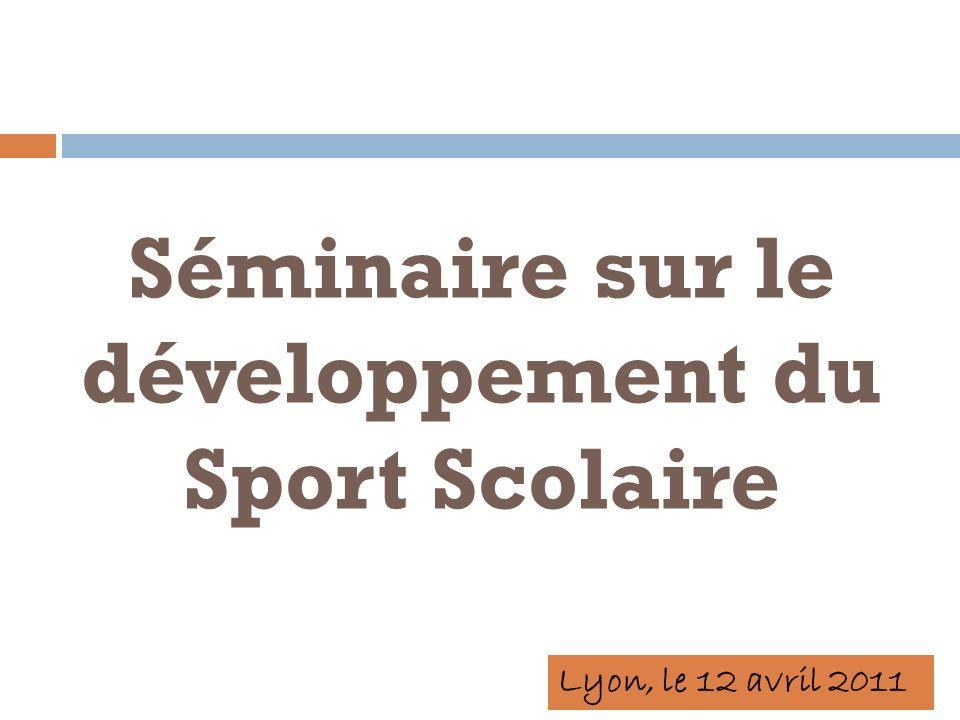 Séminaire sur le développement du Sport Scolaire Lyon, le 12 avril 2011