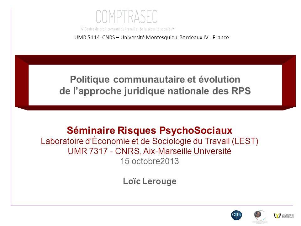 UMR 5114 CNRS – Université Montesquieu-Bordeaux IV - France Séminaire Risques PsychoSociaux Laboratoire dÉconomie et de Sociologie du Travail (LEST) U