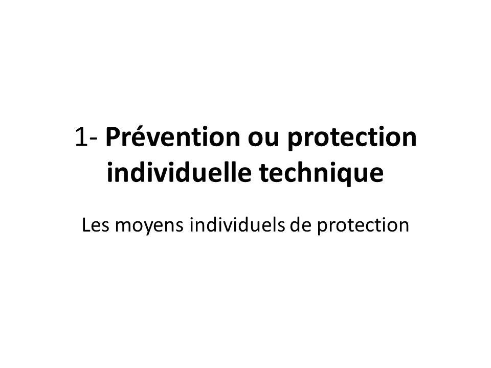 1- Prévention ou protection individuelle technique Les moyens individuels de protection