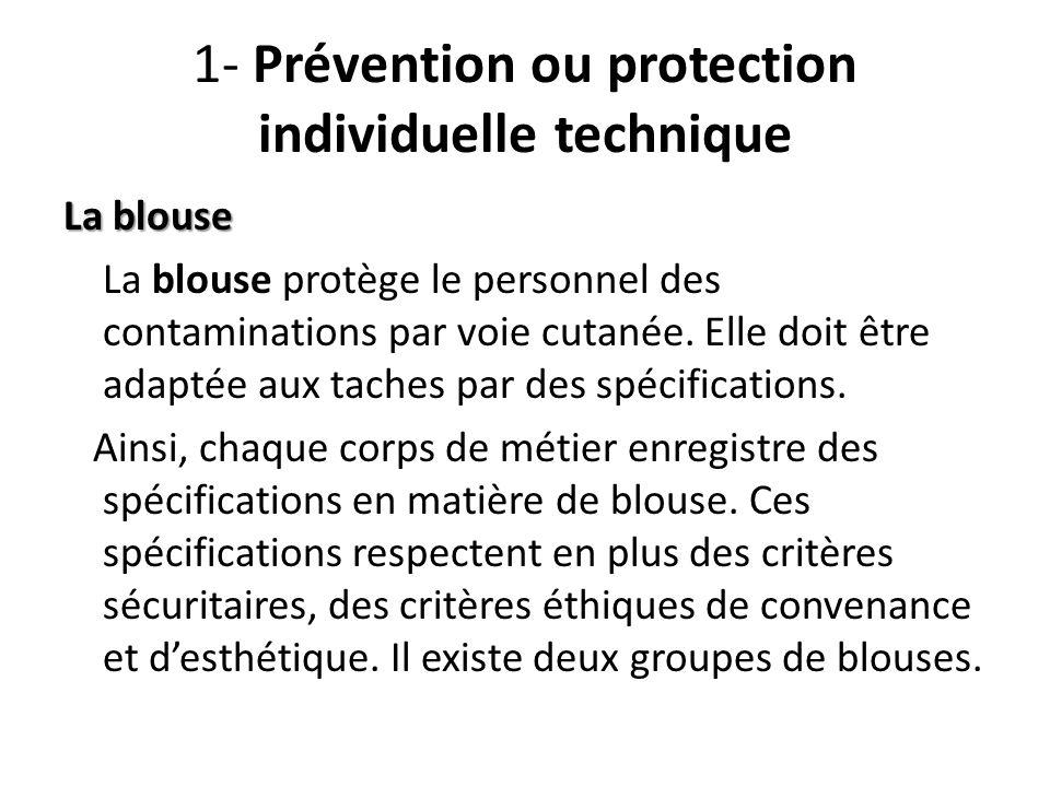 1- Prévention ou protection individuelle technique La blouse La blouse protège le personnel des contaminations par voie cutanée. Elle doit être adapté