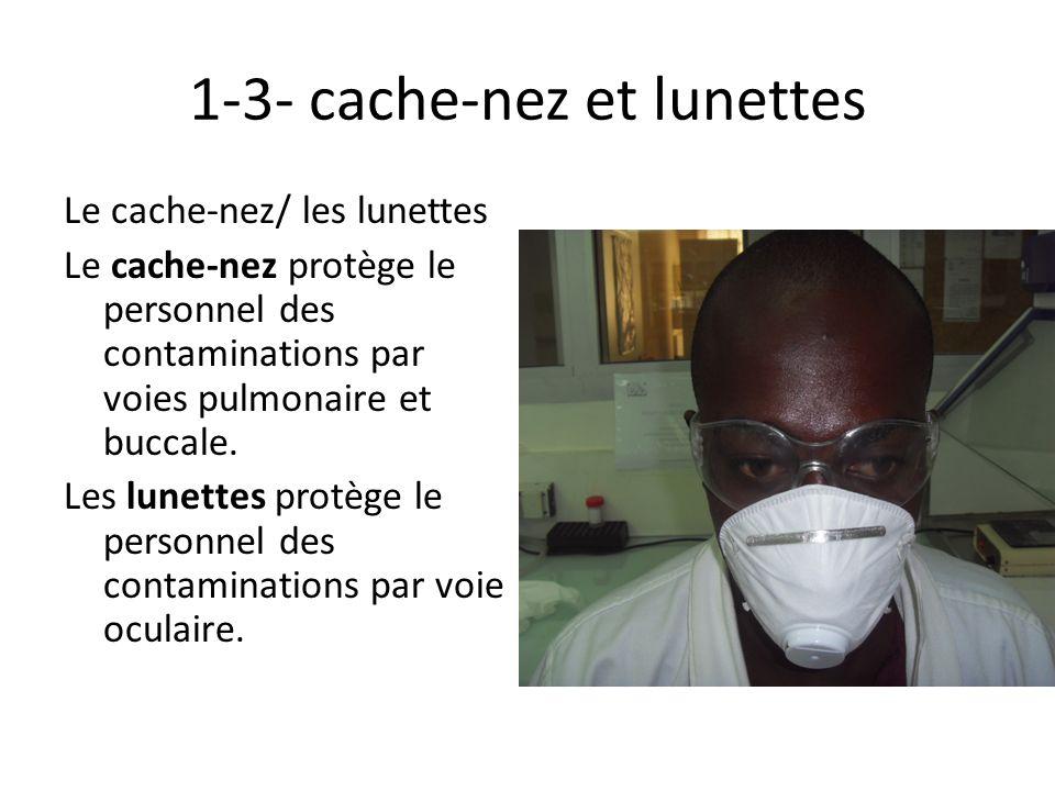 1-3- cache-nez et lunettes Le cache-nez/ les lunettes Le cache-nez protège le personnel des contaminations par voies pulmonaire et buccale. Les lunett