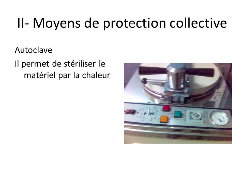 II- Moyens de protection collective Autoclave Il permet de stériliser le matériel par la chaleur