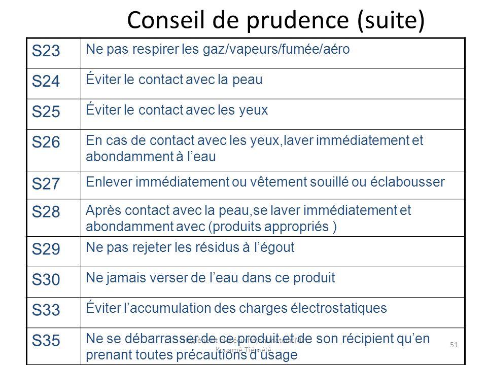 Hygiène et biosécurité,animateur:Mr Kouamé Tiémélé 51 Conseil de prudence (suite) S23 Ne pas respirer les gaz/vapeurs/fumée/aéro S24 Éviter le contact
