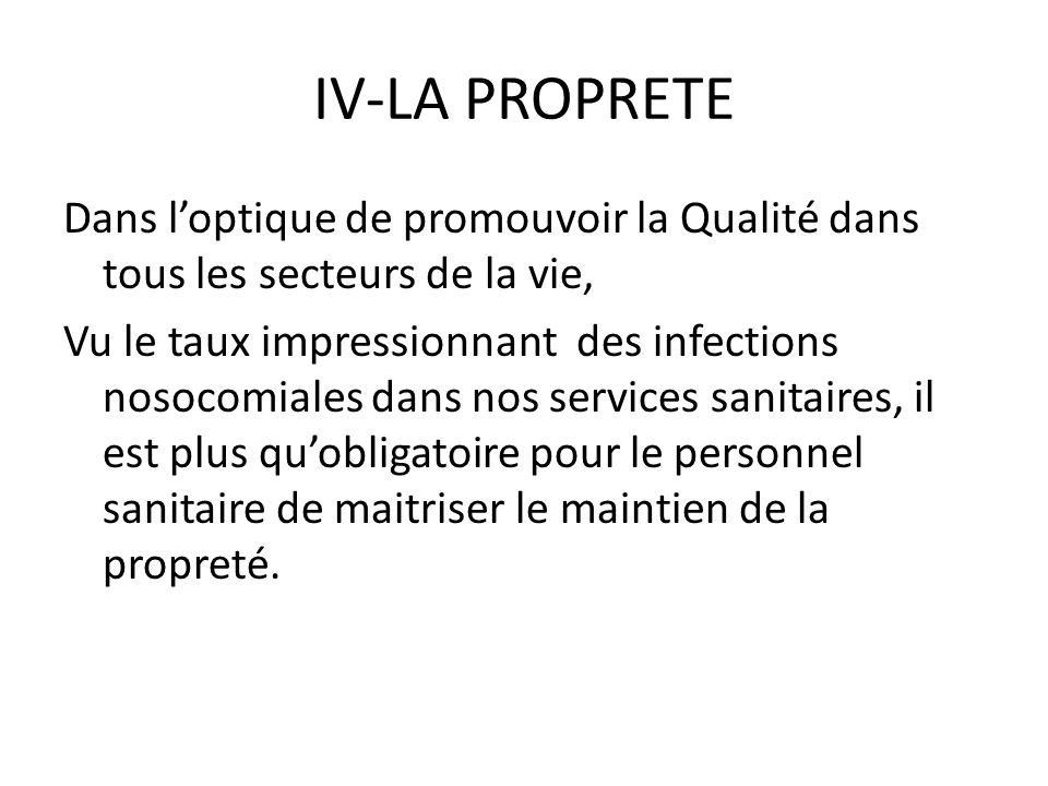 IV-LA PROPRETE Dans loptique de promouvoir la Qualité dans tous les secteurs de la vie, Vu le taux impressionnant des infections nosocomiales dans nos