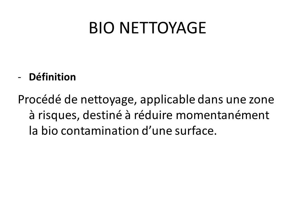 -Définition Procédé de nettoyage, applicable dans une zone à risques, destiné à réduire momentanément la bio contamination dune surface.