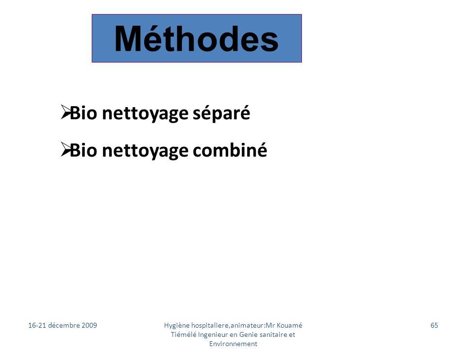 Méthodes Bio nettoyage séparé Bio nettoyage combiné 16-21 décembre 2009Hygiène hospitaliere,animateur:Mr Kouamé Tiémélé Ingenieur en Genie sanitaire e