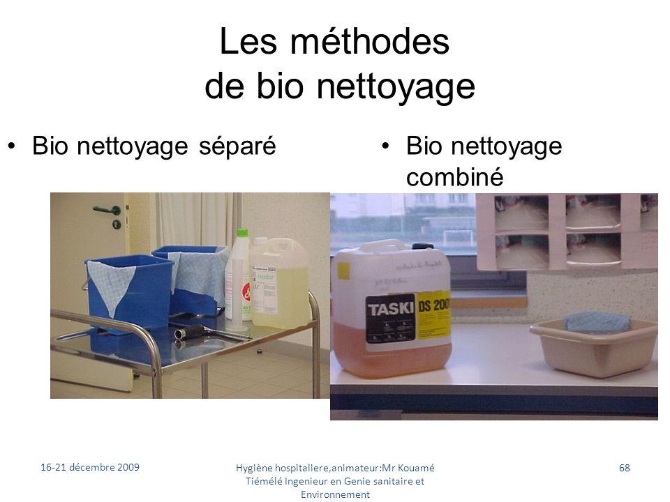 Les méthodes de bio nettoyage Bio nettoyage séparéBio nettoyage combiné 16-21 décembre 2009 Hygiène hospitaliere,animateur:Mr Kouamé Tiémélé Ingenieur