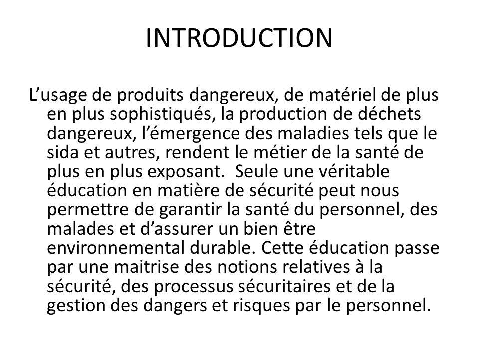 INTRODUCTION Lusage de produits dangereux, de matériel de plus en plus sophistiqués, la production de déchets dangereux, lémergence des maladies tels