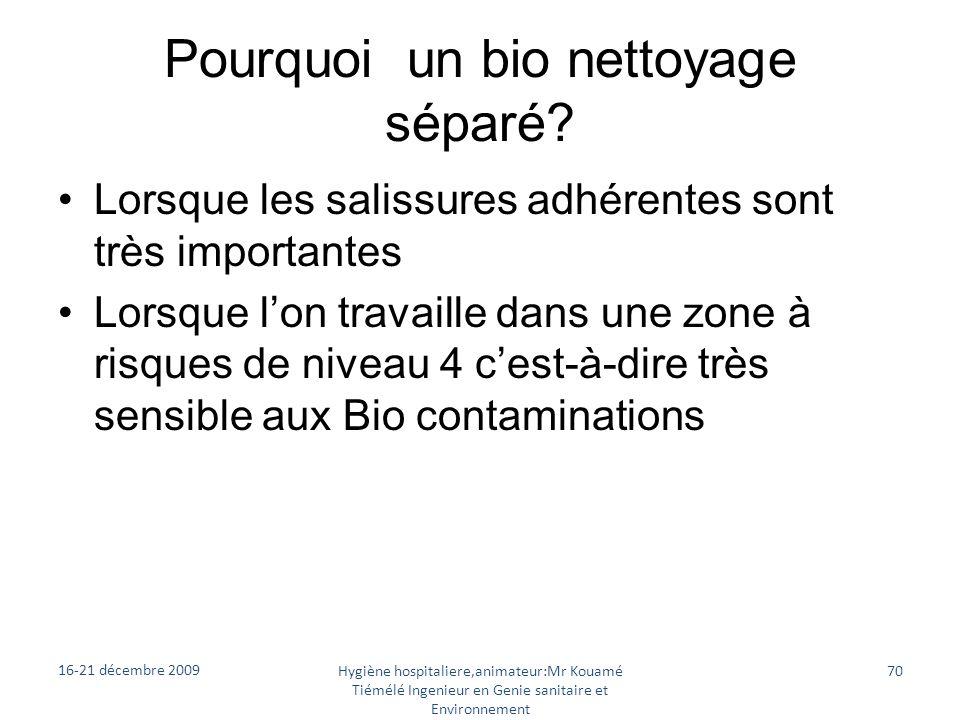 Pourquoi un bio nettoyage séparé? Lorsque les salissures adhérentes sont très importantes Lorsque lon travaille dans une zone à risques de niveau 4 ce