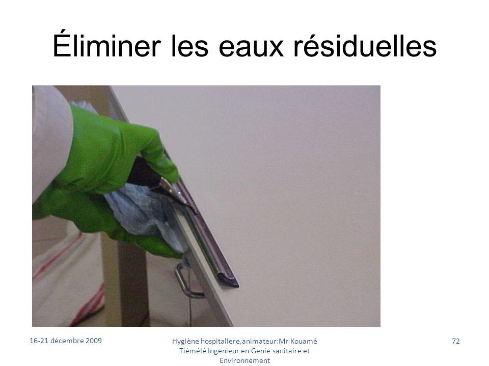 Éliminer les eaux résiduelles 16-21 décembre 2009 Hygiène hospitaliere,animateur:Mr Kouamé Tiémélé Ingenieur en Genie sanitaire et Environnement 72
