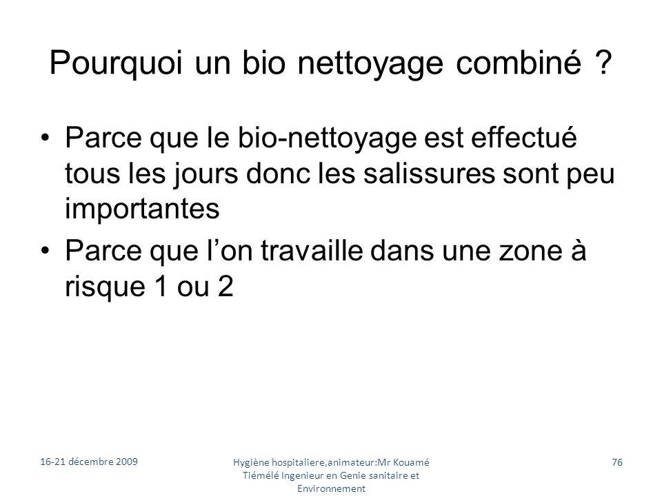 Pourquoi un bio nettoyage combiné ? Parce que le bio-nettoyage est effectué tous les jours donc les salissures sont peu importantes Parce que lon trav