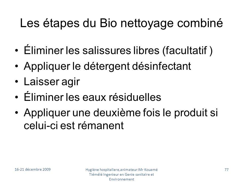 Les étapes du Bio nettoyage combiné Éliminer les salissures libres (facultatif ) Appliquer le détergent désinfectant Laisser agir Éliminer les eaux ré