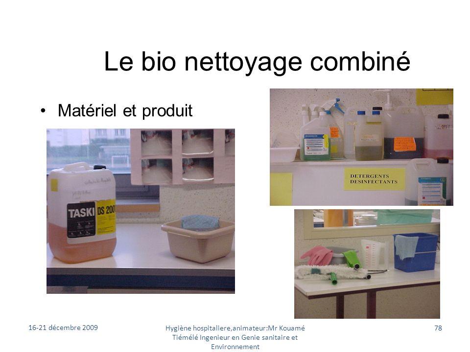 Le bio nettoyage combiné Matériel et produit 16-21 décembre 2009 Hygiène hospitaliere,animateur:Mr Kouamé Tiémélé Ingenieur en Genie sanitaire et Envi