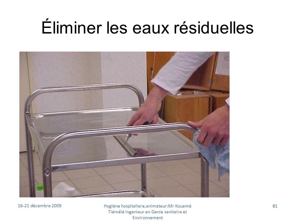 Éliminer les eaux résiduelles 16-21 décembre 2009 Hygiène hospitaliere,animateur:Mr Kouamé Tiémélé Ingenieur en Genie sanitaire et Environnement 81