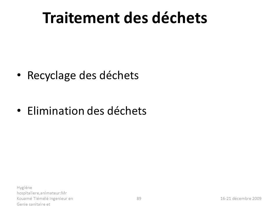 Traitement des déchets Recyclage des déchets Elimination des déchets Hygiène hospitaliere,animateur:Mr Kouamé Tiémélé Ingenieur en Genie sanitaire et