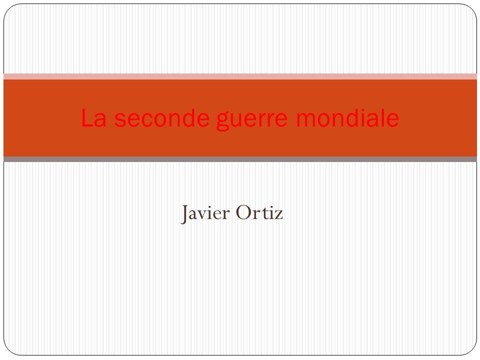 Javier Ortiz La seconde guerre mondiale