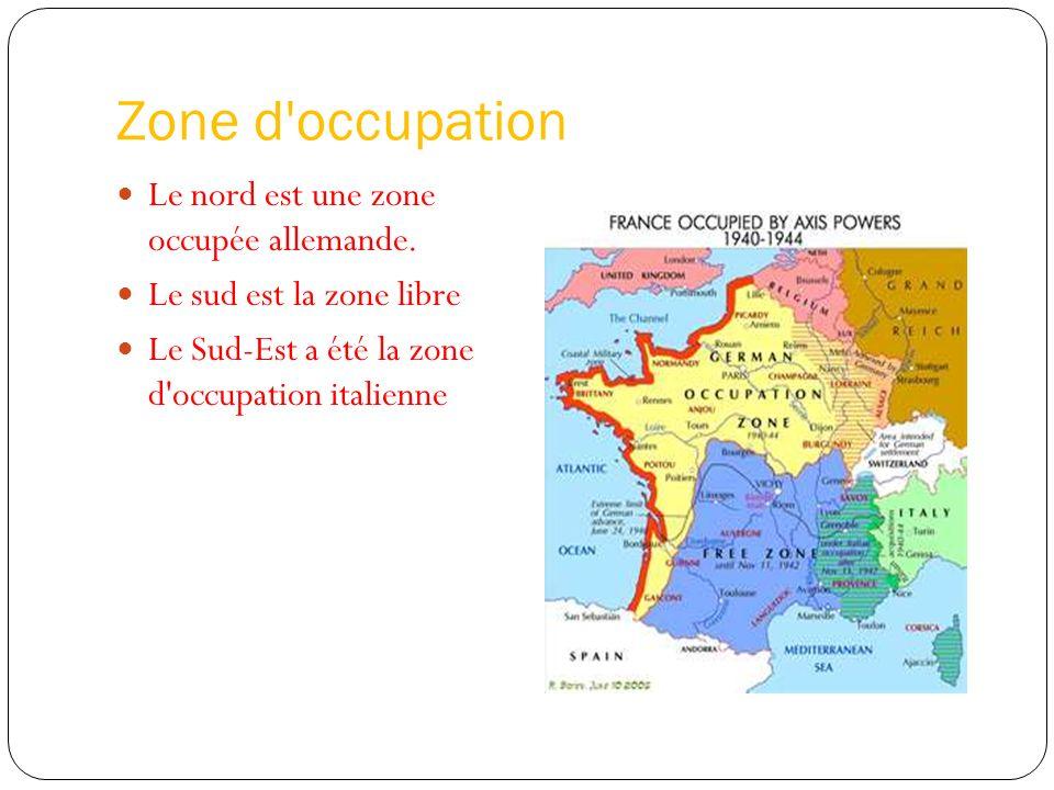 Zone d'occupation Le nord est une zone occupée allemande. Le sud est la zone libre Le Sud-Est a été la zone d'occupation italienne