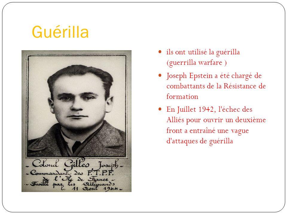 Guérilla ils ont utilisé la guérilla (guerrilla warfare ) Joseph Epstein a été chargé de combattants de la Résistance de formation En Juillet 1942, l'