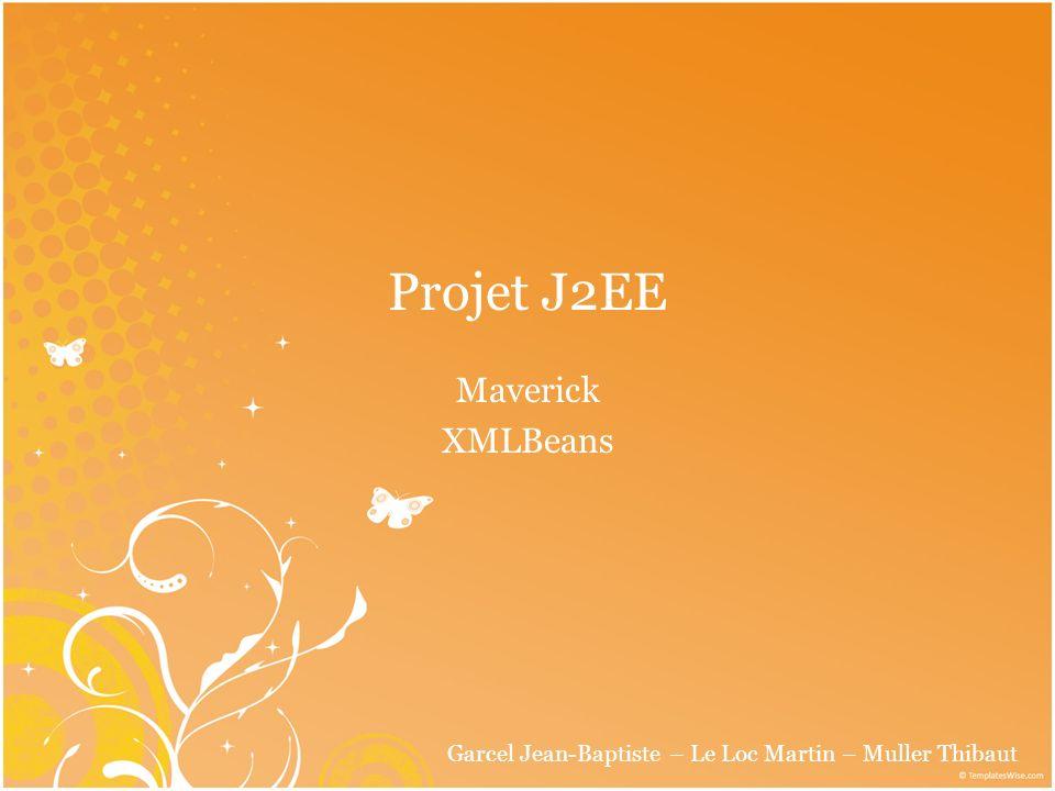 Projet J2EE Maverick XMLBeans Garcel Jean-Baptiste – Le Loc Martin – Muller Thibaut