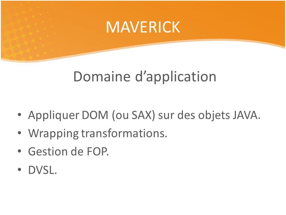 Domaine dapplication Appliquer DOM (ou SAX) sur des objets JAVA. Wrapping transformations. Gestion de FOP. DVSL. MAVERICK