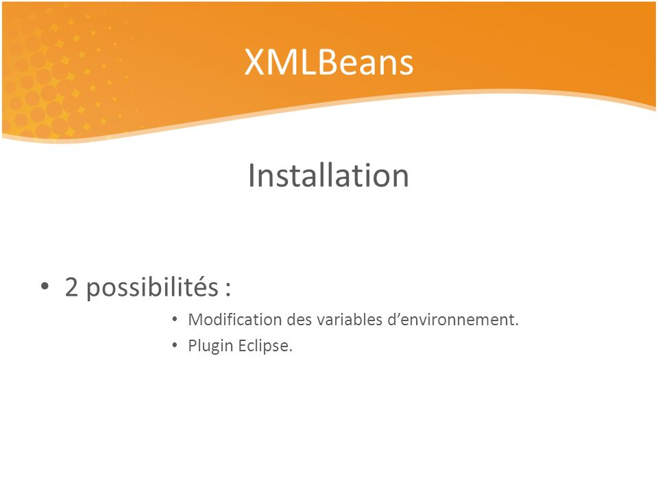 Installation 2 possibilités : Modification des variables denvironnement. Plugin Eclipse. XMLBeans