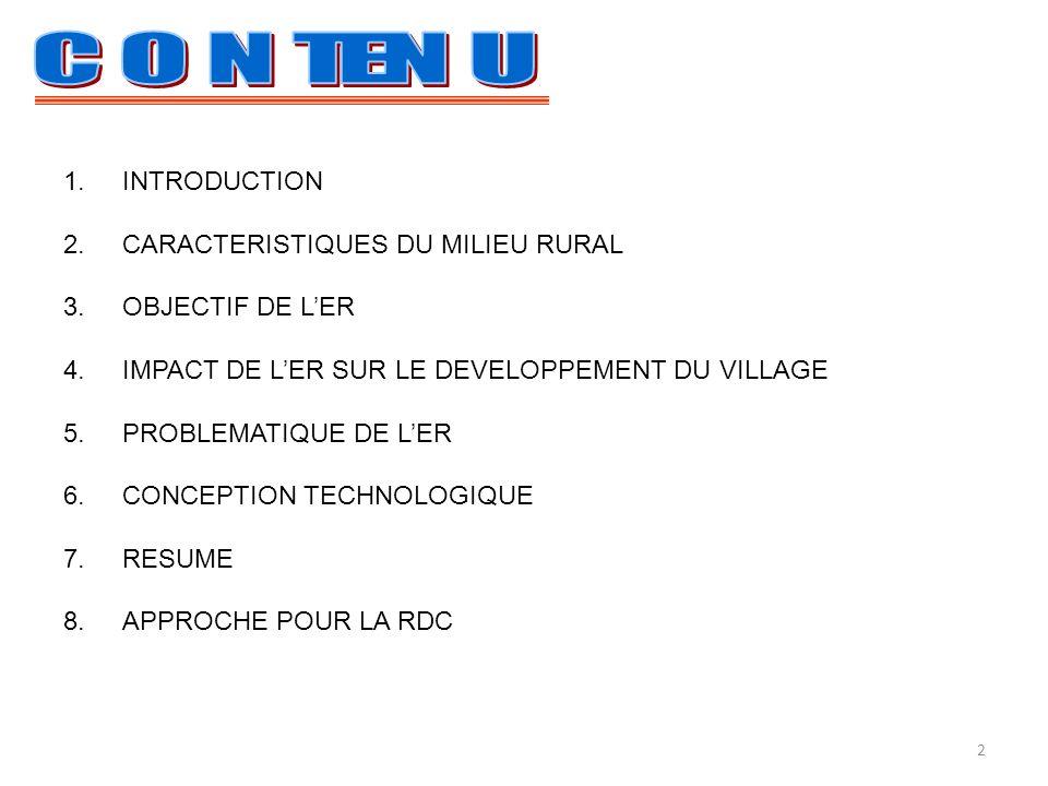 1.INTRODUCTION 2.CARACTERISTIQUES DU MILIEU RURAL 3.OBJECTIF DE LER 4.IMPACT DE LER SUR LE DEVELOPPEMENT DU VILLAGE 5.PROBLEMATIQUE DE LER 6.CONCEPTION TECHNOLOGIQUE 7.RESUME 8.APPROCHE POUR LA RDC 2