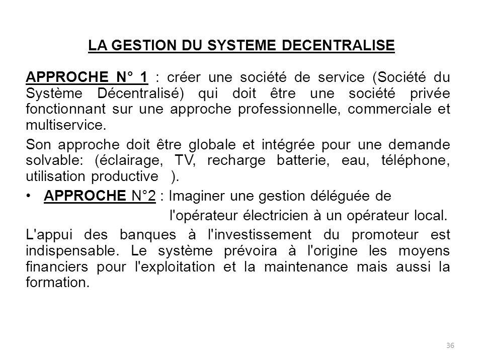 LA GESTION DU SYSTEME DECENTRALISE APPROCHE N° 1 : créer une société de service (Société du Système Décentralisé) qui doit être une société privée fonctionnant sur une approche professionnelle, commerciale et multiservice.