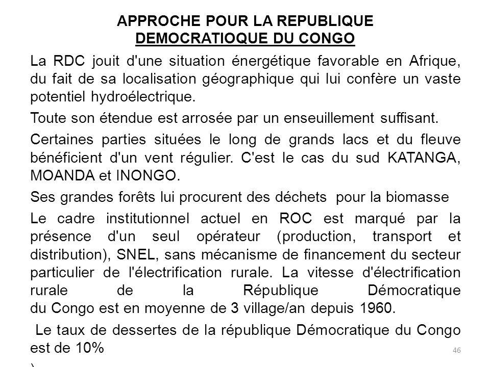 APPROCHE POUR LA REPUBLIQUE DEMOCRATIOQUE DU CONGO La RDC jouit d une situation énergétique favorable en Afrique, du fait de sa localisation géographique qui lui confère un vaste potentiel hydroélectrique.