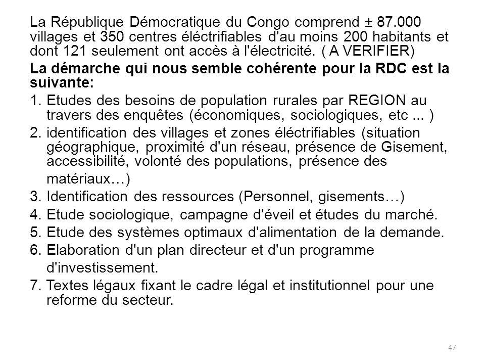 La République Démocratique du Congo comprend ± 87.000 villages et 350 centres éléctrifiables d au moins 200 habitants et dont 121 seulement ont accès à l électricité.