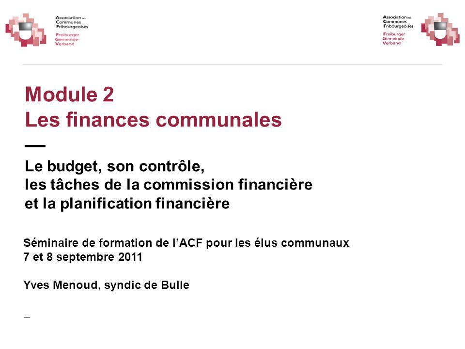 Module 2 Les finances communales Le budget, son contrôle, les tâches de la commission financière et la planification financière Séminaire de formation