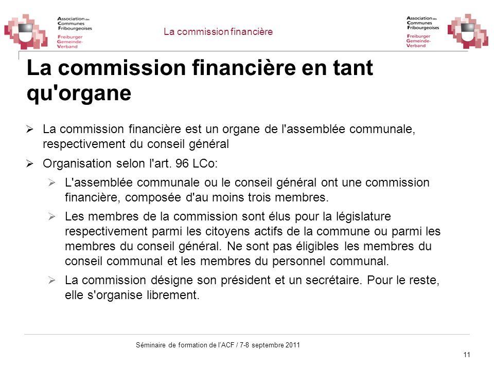 11 Séminaire de formation de l'ACF / 7-8 septembre 2011 La commission financière en tant qu'organe La commission financière est un organe de l'assembl