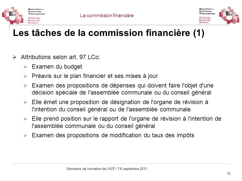 12 Séminaire de formation de l'ACF / 7-8 septembre 2011 Les tâches de la commission financière (1) Attributions selon art. 97 LCo: Examen du budget Pr