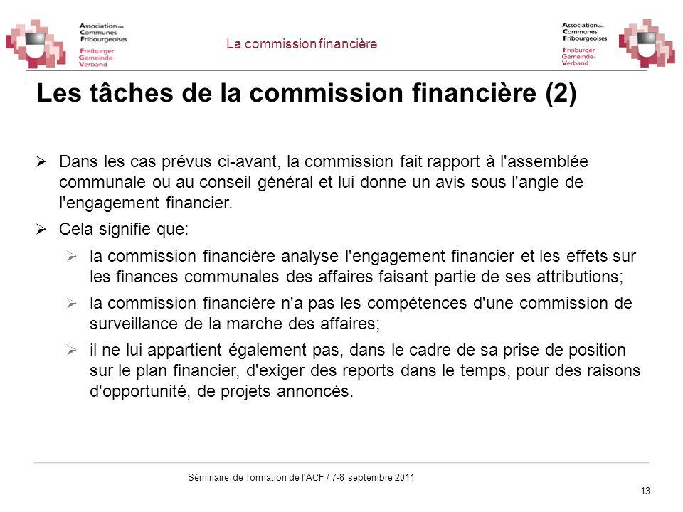 13 Séminaire de formation de l'ACF / 7-8 septembre 2011 Les tâches de la commission financière (2) Dans les cas prévus ci-avant, la commission fait ra