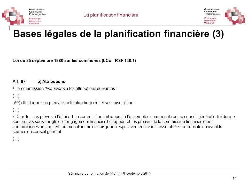 17 Séminaire de formation de l'ACF / 7-8 septembre 2011 Bases légales de la planification financière (3) Loi du 25 septembre 1980 sur les communes (LC