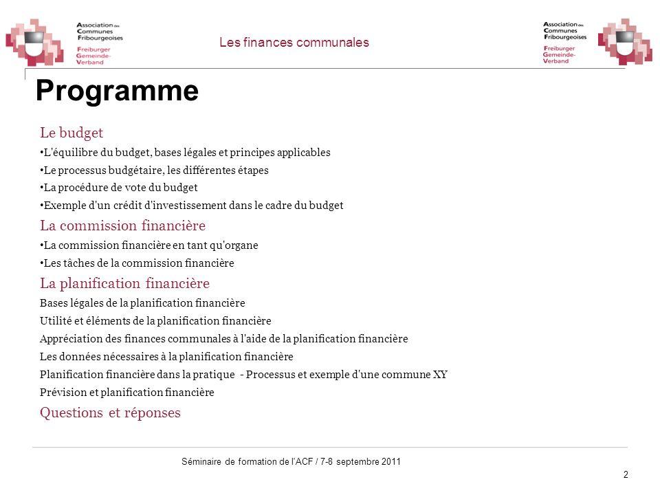 2 Séminaire de formation de l'ACF / 7-8 septembre 2011 Programme Le budget L'équilibre du budget, bases légales et principes applicables Le processus