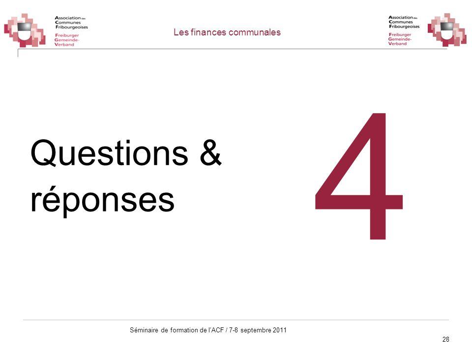 28 Séminaire de formation de l'ACF / 7-8 septembre 2011 Questions & réponses 4 Les finances communales