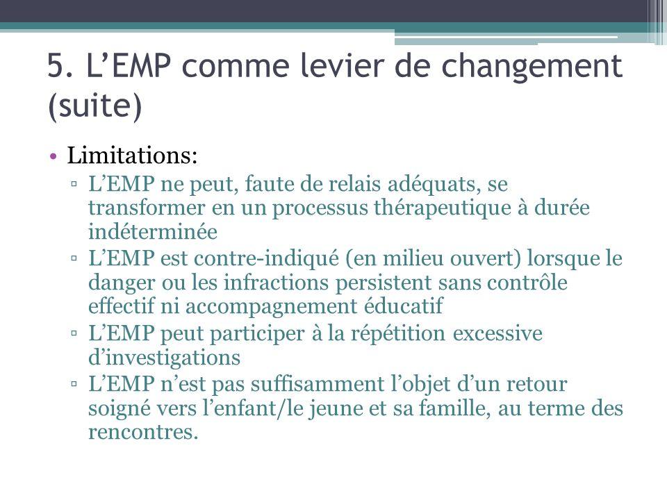 5. LEMP comme levier de changement (suite) Limitations: LEMP ne peut, faute de relais adéquats, se transformer en un processus thérapeutique à durée i