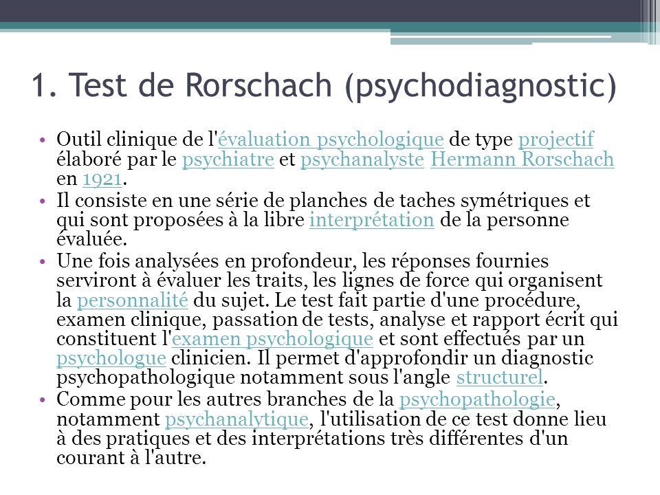 1. Test de Rorschach (psychodiagnostic) Outil clinique de l'évaluation psychologique de type projectif élaboré par le psychiatre et psychanalyste Herm